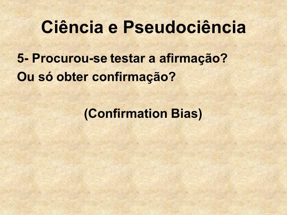 Ciência e Pseudociência 5- Procurou-se testar a afirmação.