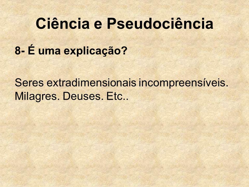 Ciência e Pseudociência 8- É uma explicação? Seres extradimensionais incompreensíveis. Milagres. Deuses. Etc..