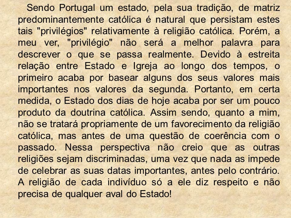 Sendo Portugal um estado, pela sua tradição, de matriz predominantemente católica é natural que persistam estes tais