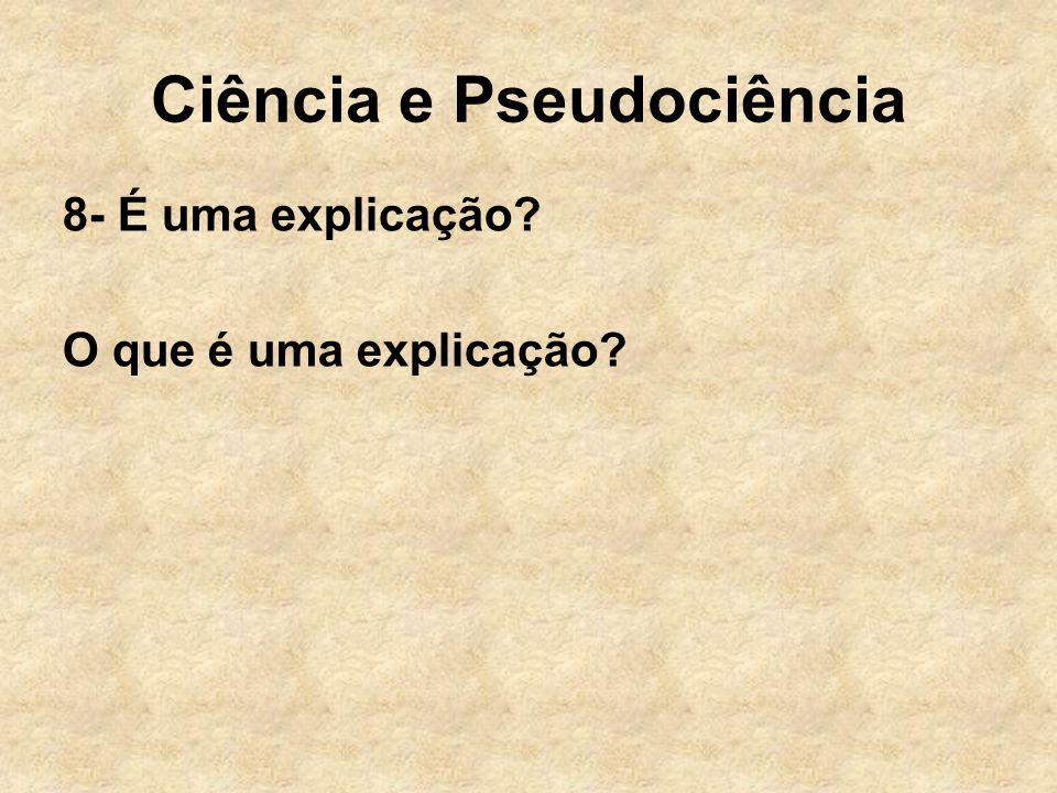 Ciência e Pseudociência 8- É uma explicação? O que é uma explicação?