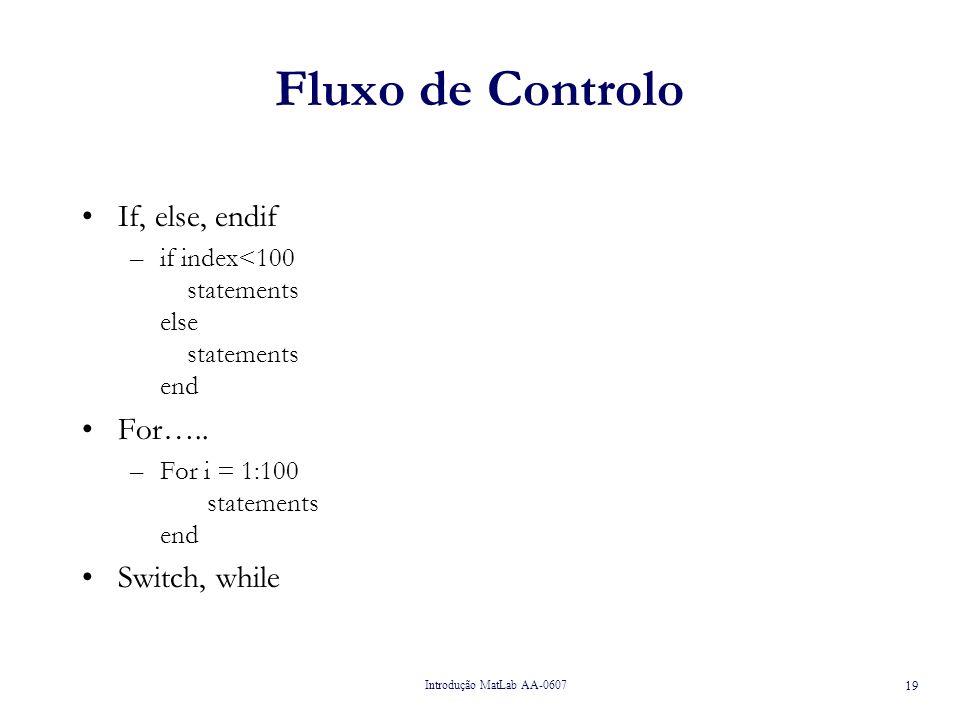 Introdução MatLab AA-0607 19 Fluxo de Controlo If, else, endif –if index<100 statements else statements end For…..