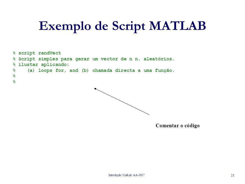 Introdução MatLab AA-0607 21 Exemplo de Script MATLAB % script randVect % Script simples para gerar um vector de n n.