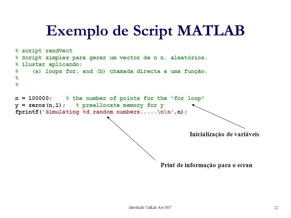 Introdução MatLab AA-0607 22 Exemplo de Script MATLAB % script randVect % Script simples para gerar um vector de n n.