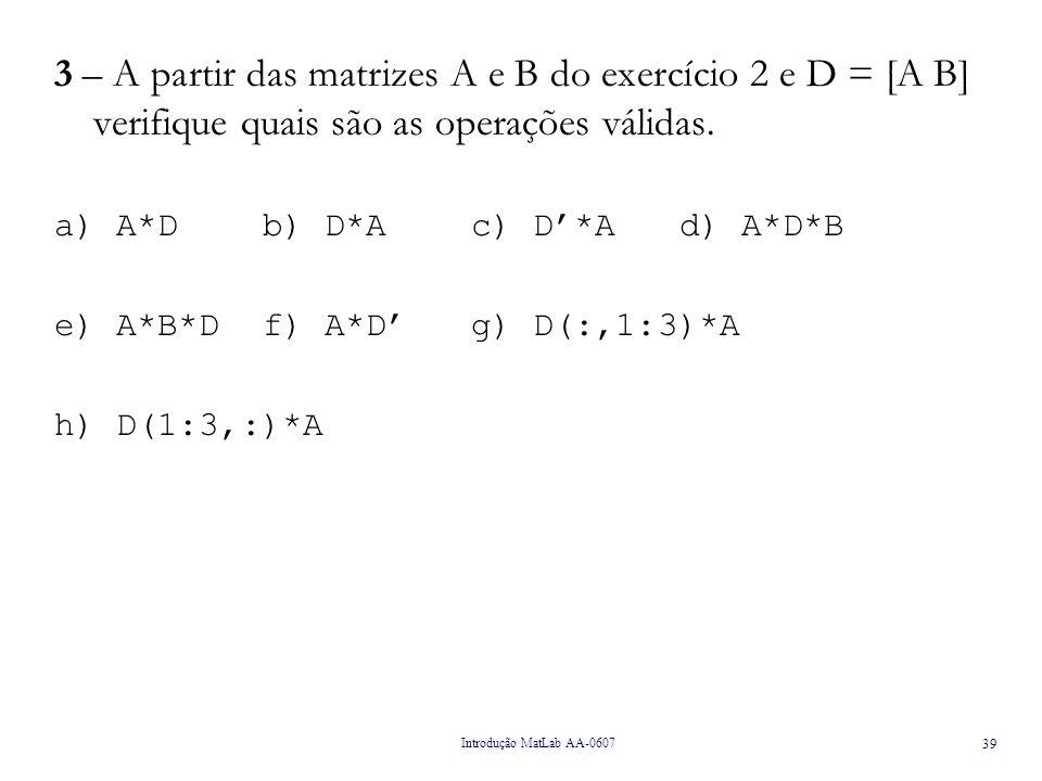 Introdução MatLab AA-0607 40 4 – A partir de um conjunto 500 de valores aleatórios com distribuição normal (média 10 e desvio padrão 2) determine a percentagem de valores: a)superiores a 10 b)entre 8 e 12; c)entre 6 e 14; d)entre 6 e 14; e)superiores a 15.