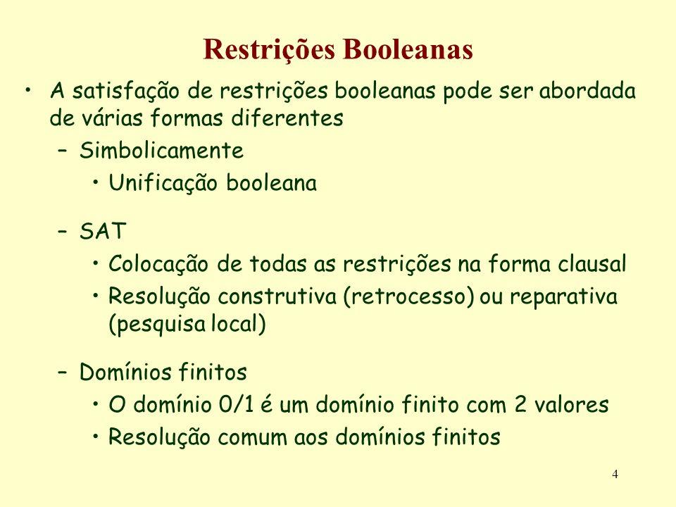 4 Restrições Booleanas A satisfação de restrições booleanas pode ser abordada de várias formas diferentes –Simbolicamente Unificação booleana –SAT Col