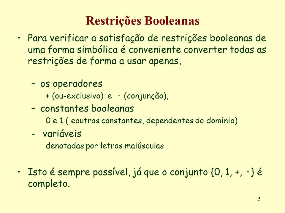 5 Restrições Booleanas Para verificar a satisfação de restrições booleanas de uma forma simbólica é conveniente converter todas as restrições de forma