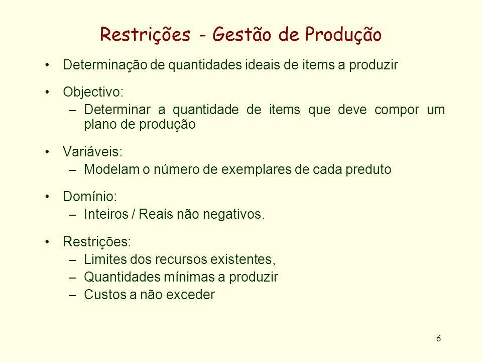 7 Restrições - Gestão de Produção Limites dos recursos existentes –Só está dísponível uma quantidade R i unidades do recurso i a i1 X 1 + a i2 X 2 + a i3 X 3 +....