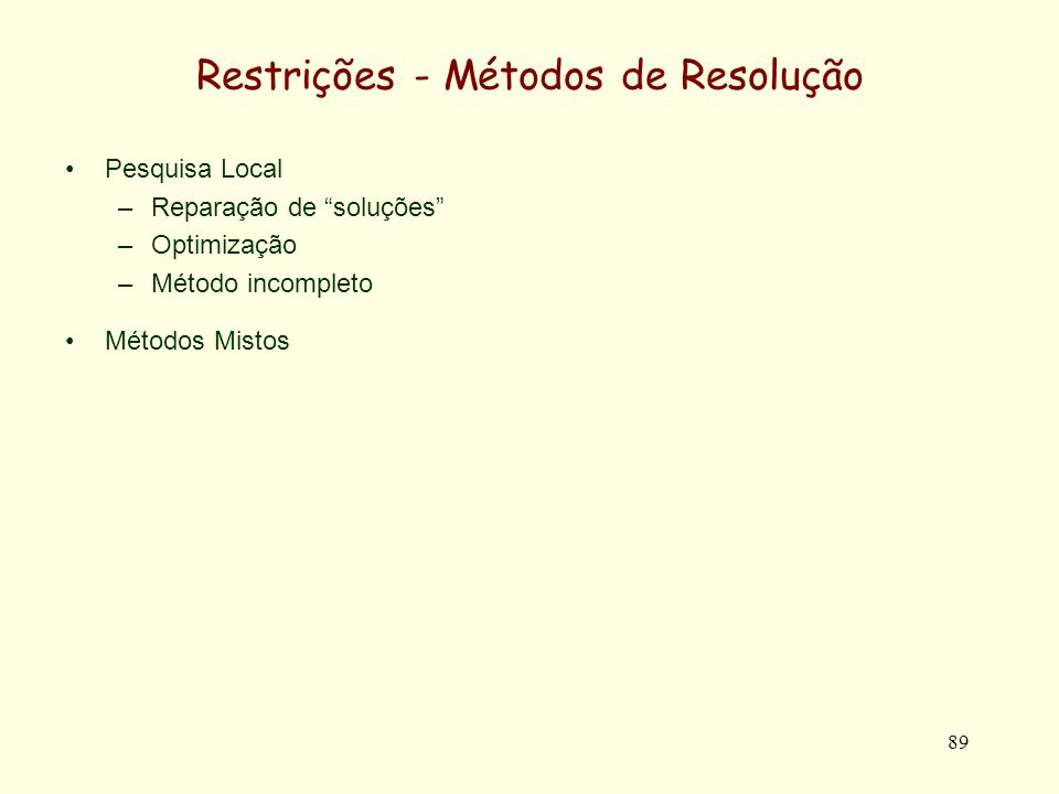 89 Restrições - Métodos de Resolução Pesquisa Local –Reparação de soluções –Optimização –Método incompleto Métodos Mistos