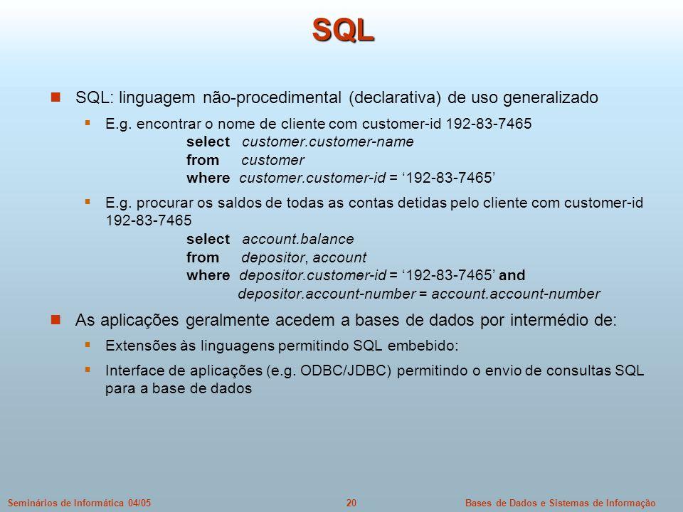 Bases de Dados e Sistemas de Informação20Seminários de Informática 04/05 SQL SQL: linguagem não-procedimental (declarativa) de uso generalizado E.g. e