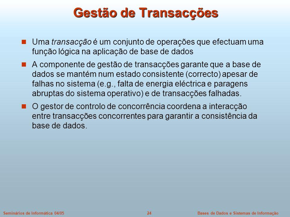 Bases de Dados e Sistemas de Informação24Seminários de Informática 04/05 Gestão de Transacções Uma transacção é um conjunto de operações que efectuam
