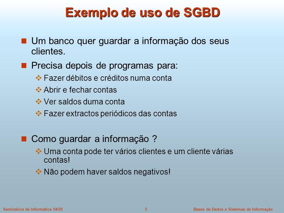 Bases de Dados e Sistemas de Informação5Seminários de Informática 04/05 Exemplo de uso de SGBD Um banco quer guardar a informação dos seus clientes. P
