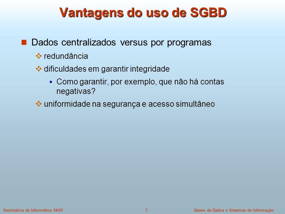 Bases de Dados e Sistemas de Informação7Seminários de Informática 04/05 Vantagens do uso de SGBD Dados centralizados versus por programas redundância