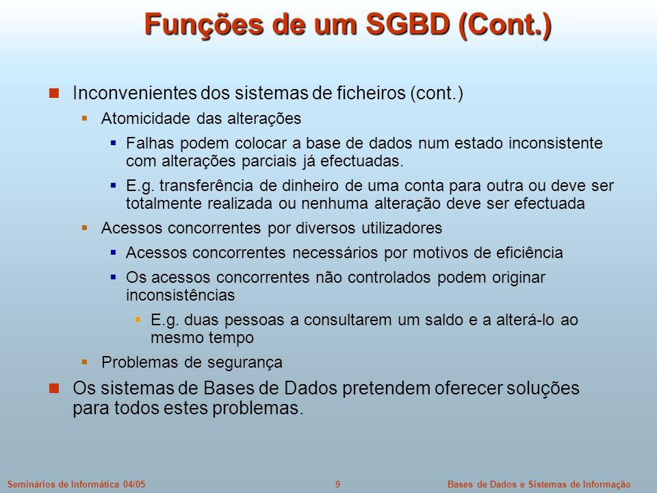 Bases de Dados e Sistemas de Informação9Seminários de Informática 04/05 Funções de um SGBD (Cont.) Inconvenientes dos sistemas de ficheiros (cont.) At