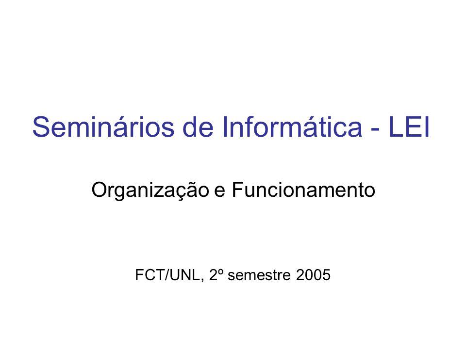 Seminários de Informática - LEI Organização e Funcionamento FCT/UNL, 2º semestre 2005