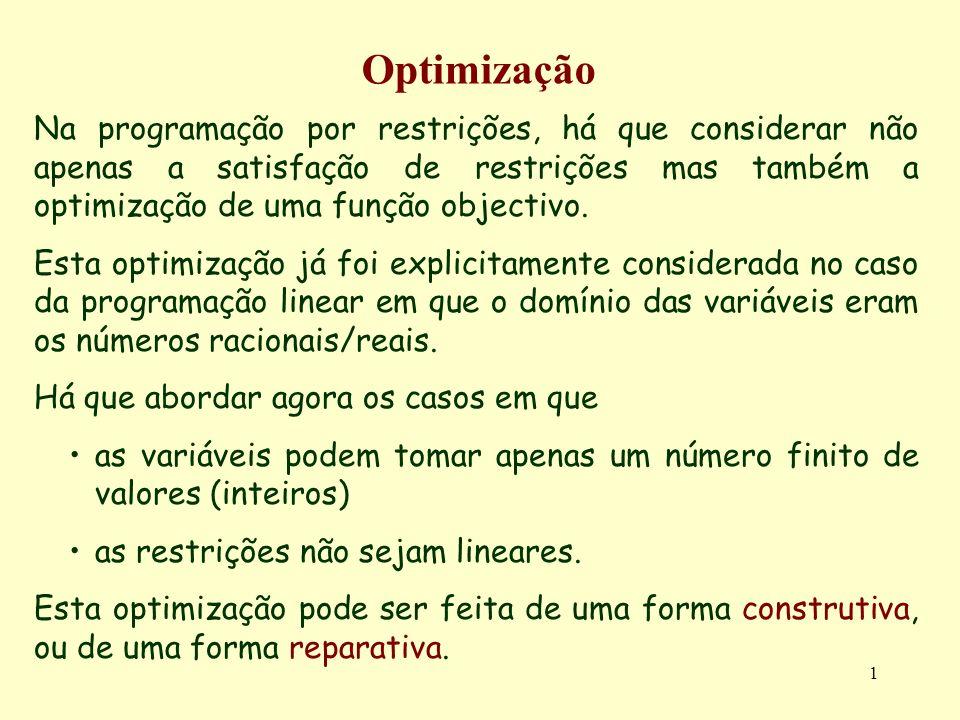 1 Optimização Na programação por restrições, há que considerar não apenas a satisfação de restrições mas também a optimização de uma função objectivo.