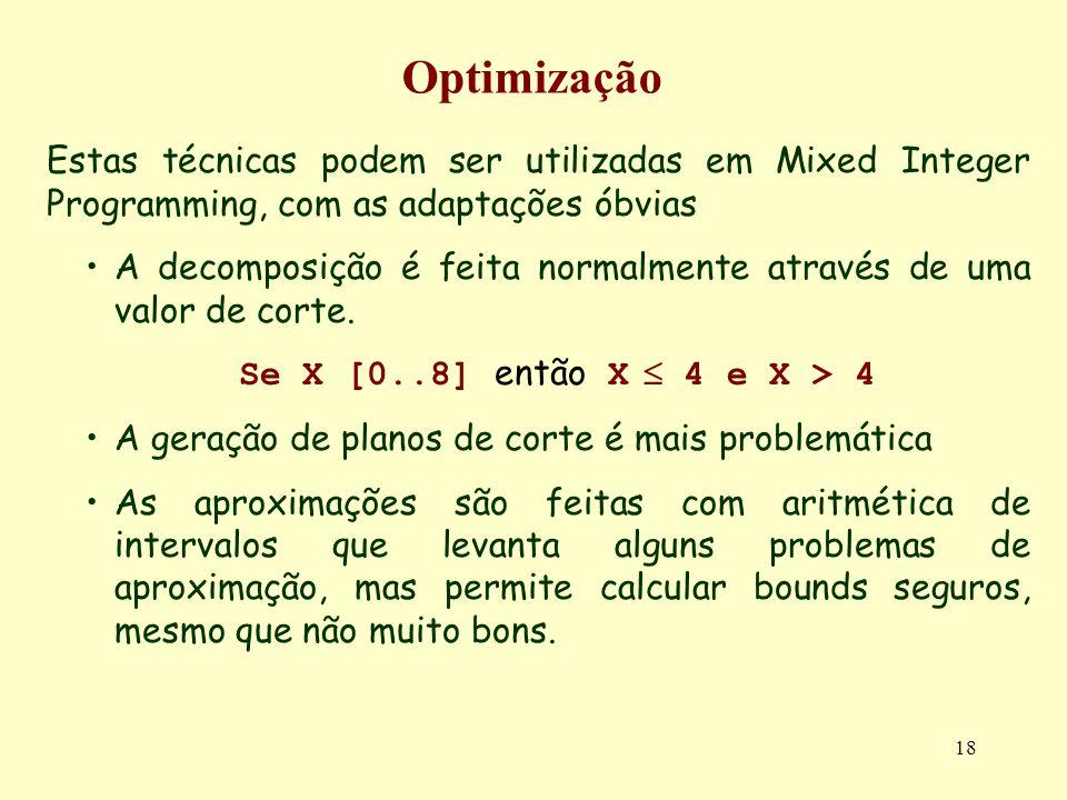 18 Optimização Estas técnicas podem ser utilizadas em Mixed Integer Programming, com as adaptações óbvias A decomposição é feita normalmente através de uma valor de corte.