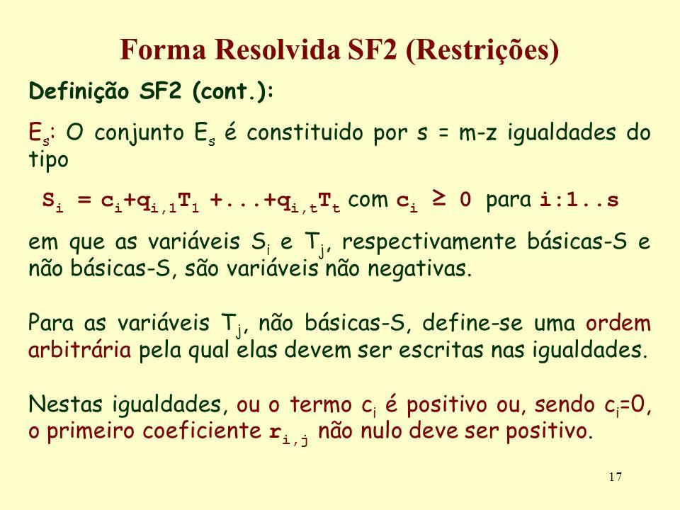17 Forma Resolvida SF2 (Restrições) Definição SF2 (cont.): E s : O conjunto E s é constituido por s = m-z igualdades do tipo S i = c i +q i,1 T 1 +...