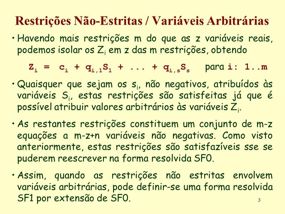 3 Restrições Não-Estritas / Variáveis Arbitrárias Havendo mais restrições m do que as z variáveis reais, podemos isolar os Z i em z das m restrições,