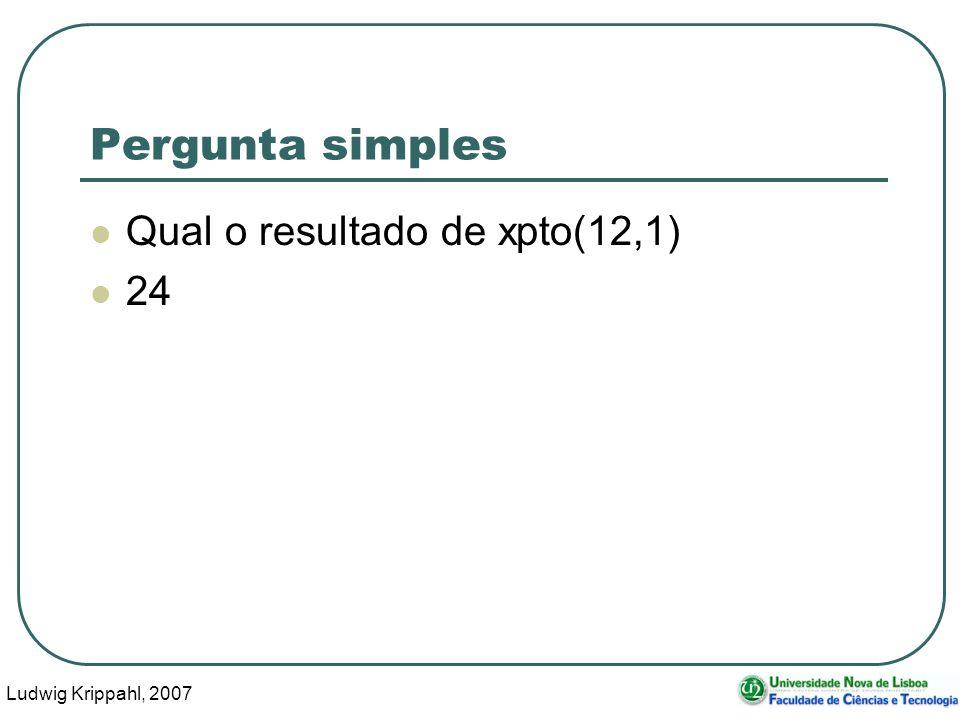 Ludwig Krippahl, 2007 7 Pergunta média Escreva uma função que devolve dois valores e recebe três argumentos.