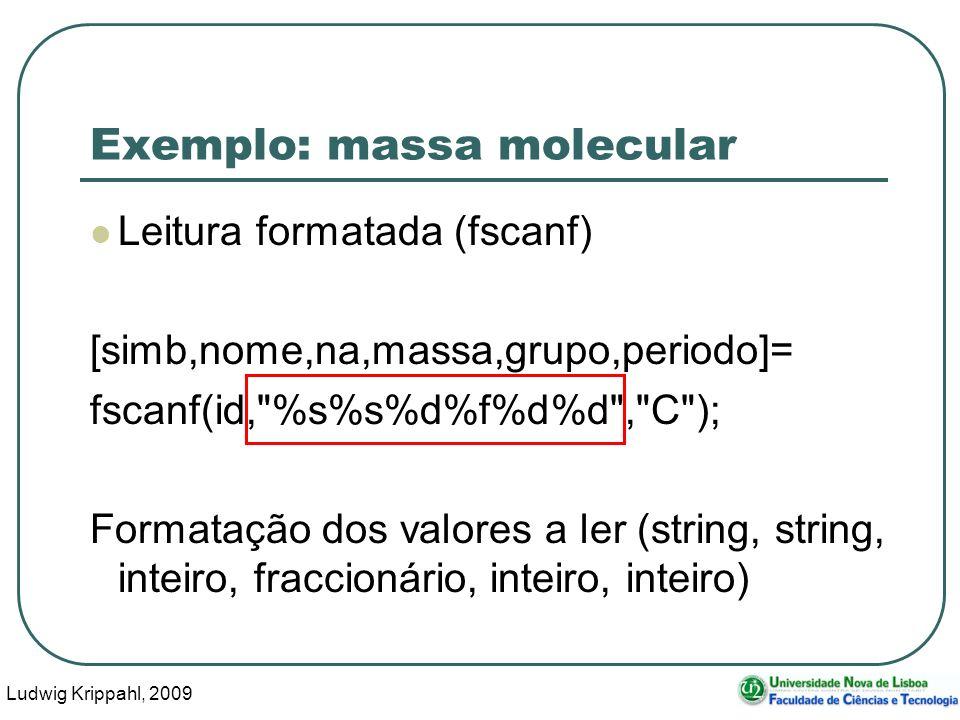 Ludwig Krippahl, 2009 21 Exemplo: massa molecular Leitura formatada (fscanf) [simb,nome,na,massa,grupo,periodo]= fscanf(id, %s%s%d%f%d%d , C ); Formatação dos valores a ler (string, string, inteiro, fraccionário, inteiro, inteiro)