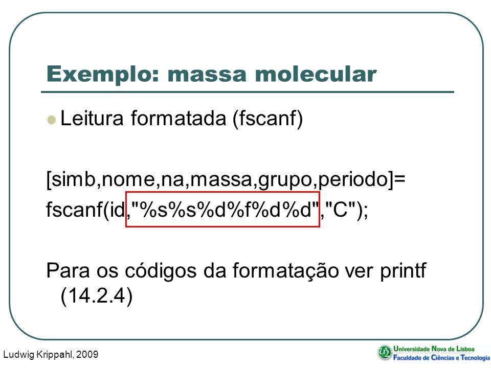 Ludwig Krippahl, 2009 23 Exemplo: massa molecular Leitura formatada (fscanf) [simb,nome,na,massa,grupo,periodo]= fscanf(id, %s%s%d%f%d%d , C ); Para os códigos da formatação ver printf (14.2.4)
