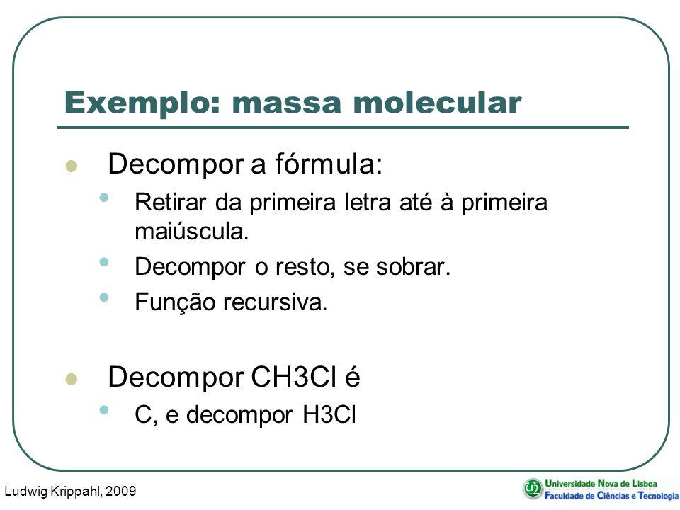 Ludwig Krippahl, 2009 32 Exemplo: massa molecular Decompor a fórmula: Retirar da primeira letra até à primeira maiúscula. Decompor o resto, se sobrar.