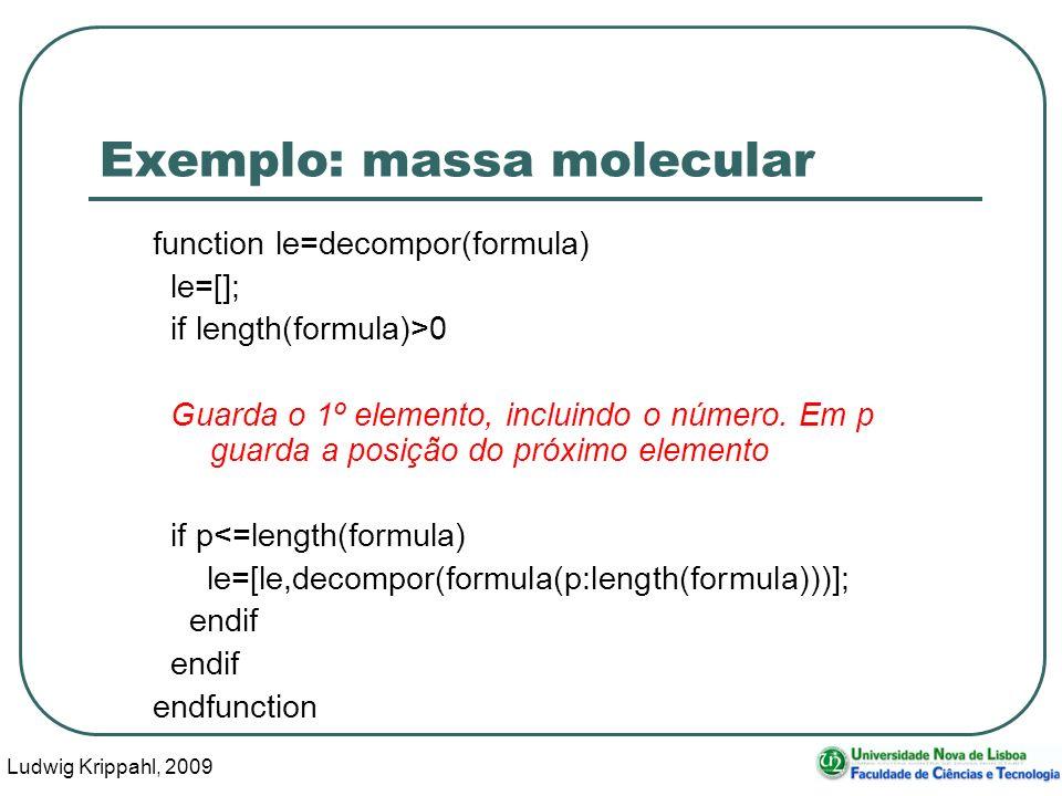 Ludwig Krippahl, 2009 36 Exemplo: massa molecular function le=decompor(formula) le=[]; if length(formula)>0 Guarda o 1º elemento, incluindo o número.