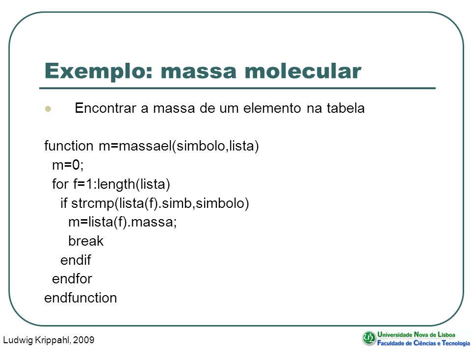 Ludwig Krippahl, 2009 44 Exemplo: massa molecular Encontrar a massa de um elemento na tabela function m=massael(simbolo,lista) m=0; for f=1:length(lis