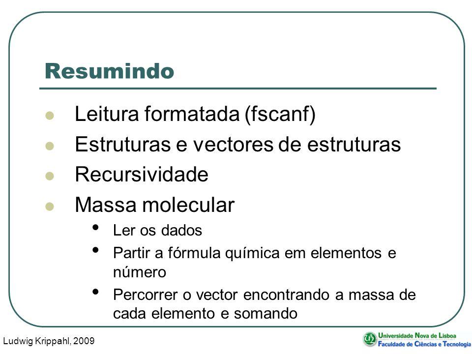 Ludwig Krippahl, 2009 46 Resumindo Leitura formatada (fscanf) Estruturas e vectores de estruturas Recursividade Massa molecular Ler os dados Partir a fórmula química em elementos e número Percorrer o vector encontrando a massa de cada elemento e somando