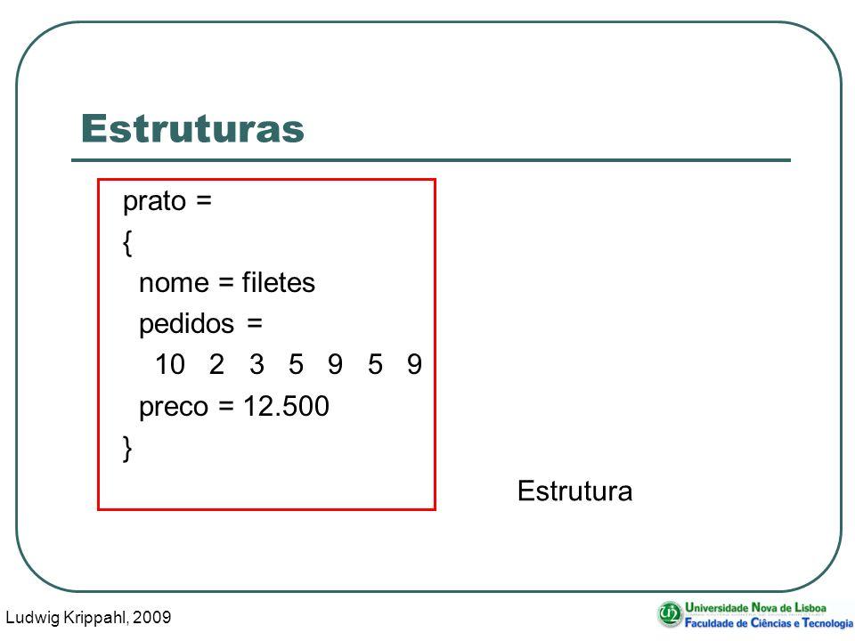 Ludwig Krippahl, 2009 6 Estruturas prato = { nome = filetes pedidos = 10 2 3 5 9 5 9 preco = 12.500 } Campos