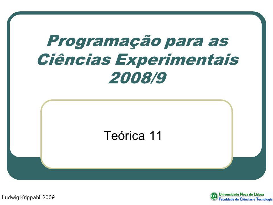 Ludwig Krippahl, 2009 Programação para as Ciências Experimentais 2008/9 Teórica 11