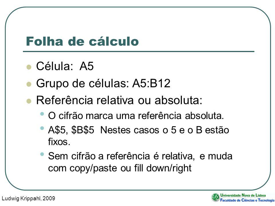Ludwig Krippahl, 2009 52 Folha de cálculo Célula: A5 Grupo de células: A5:B12 Referência relativa ou absoluta: O cifrão marca uma referência absoluta.