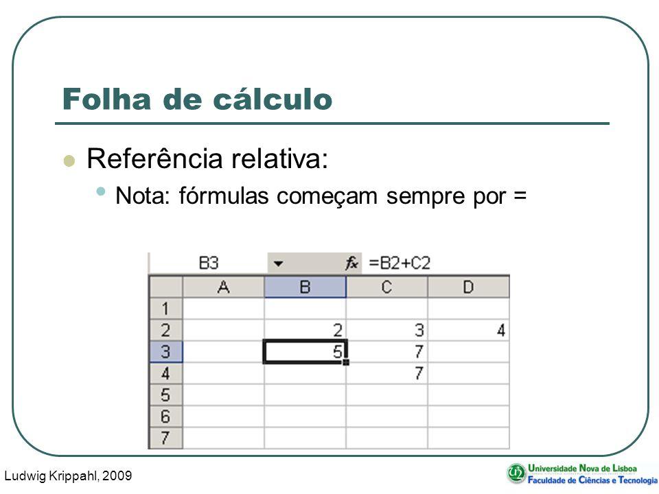 Ludwig Krippahl, 2009 53 Folha de cálculo Referência relativa: Nota: fórmulas começam sempre por =