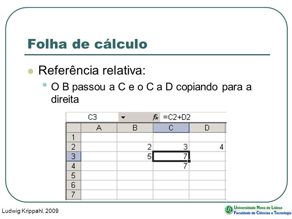 Ludwig Krippahl, 2009 54 Folha de cálculo Referência relativa: O B passou a C e o C a D copiando para a direita