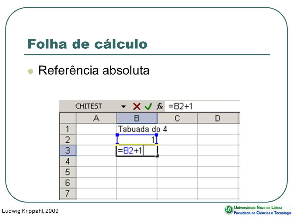 Ludwig Krippahl, 2009 56 Folha de cálculo Referência absoluta