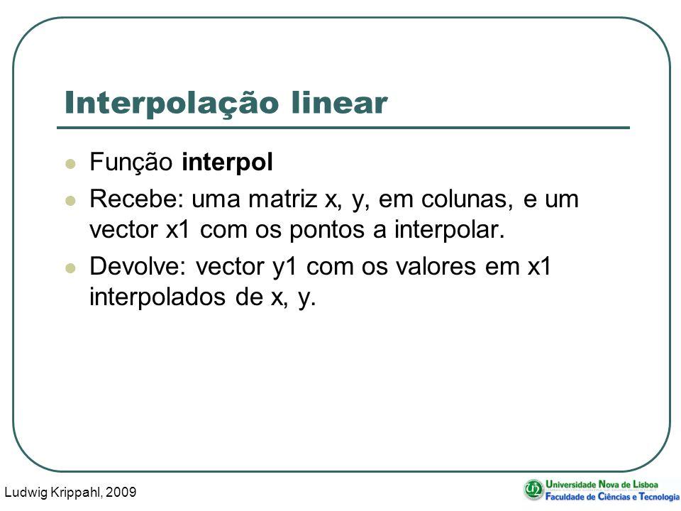 Ludwig Krippahl, 2009 6 Interpolação linear Função interpol Recebe: uma matriz x, y, em colunas, e um vector x1 com os pontos a interpolar.