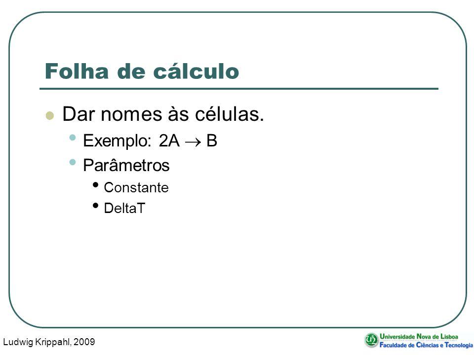 Ludwig Krippahl, 2009 61 Folha de cálculo Dar nomes às células.