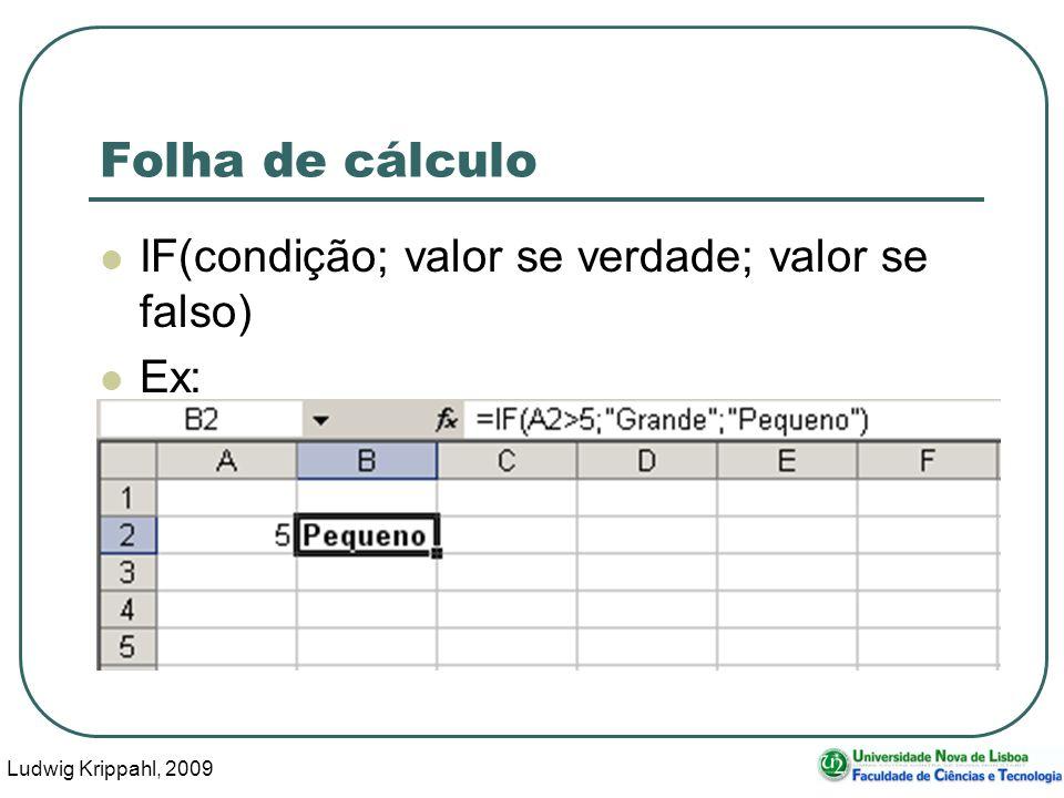Ludwig Krippahl, 2009 74 Folha de cálculo IF(condição; valor se verdade; valor se falso) Ex: