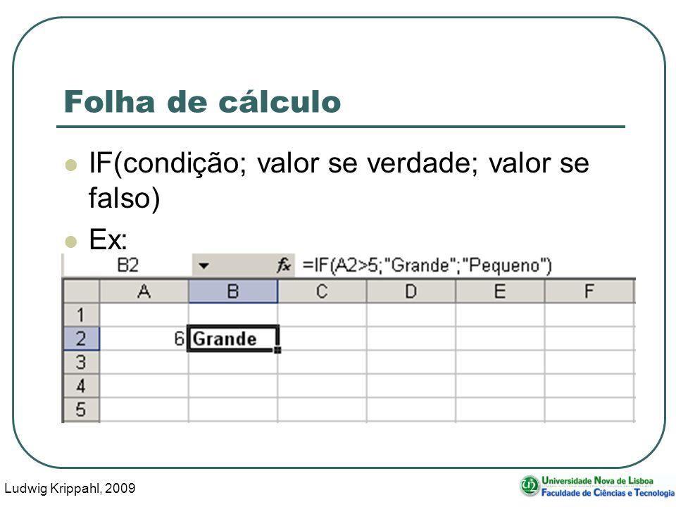 Ludwig Krippahl, 2009 75 Folha de cálculo IF(condição; valor se verdade; valor se falso) Ex: