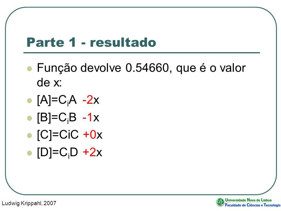 Ludwig Krippahl, 2007 21 Parte 1 - resultado Função devolve 0.54660, que é o valor de x: [A]=C i A-2x [B]=C i B-1x [C]=CiC +0x [D]=C i D+2x