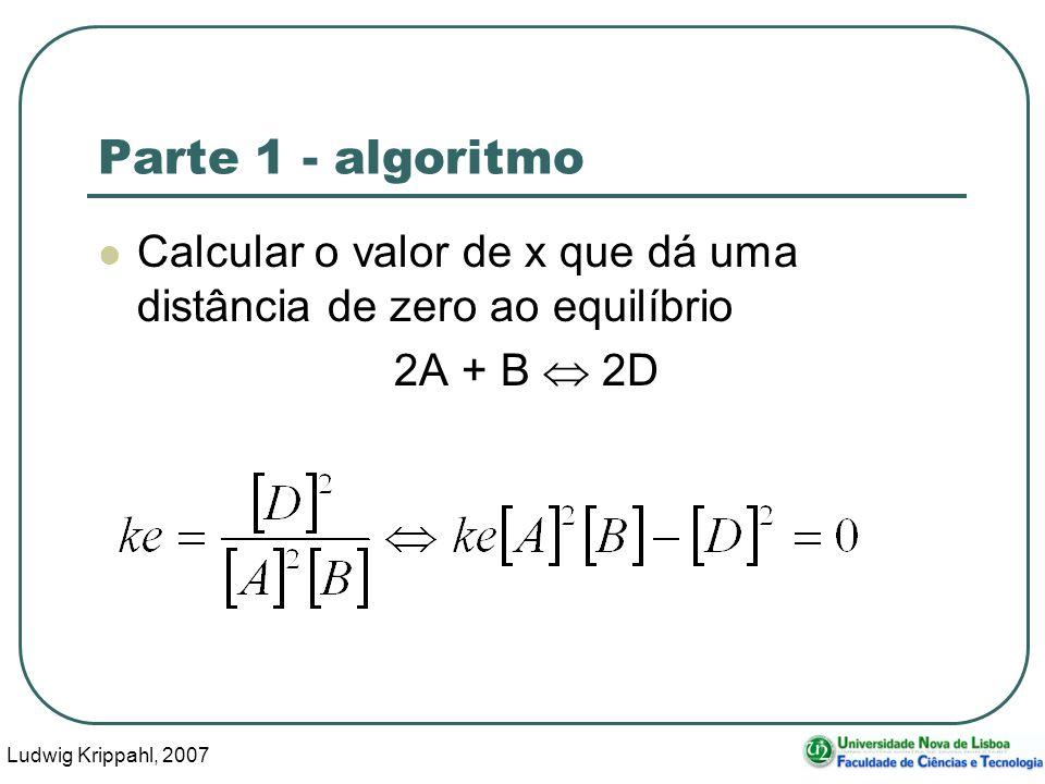 Ludwig Krippahl, 2007 22 Parte 1 - algoritmo Calcular o valor de x que dá uma distância de zero ao equilíbrio 2A + B 2D