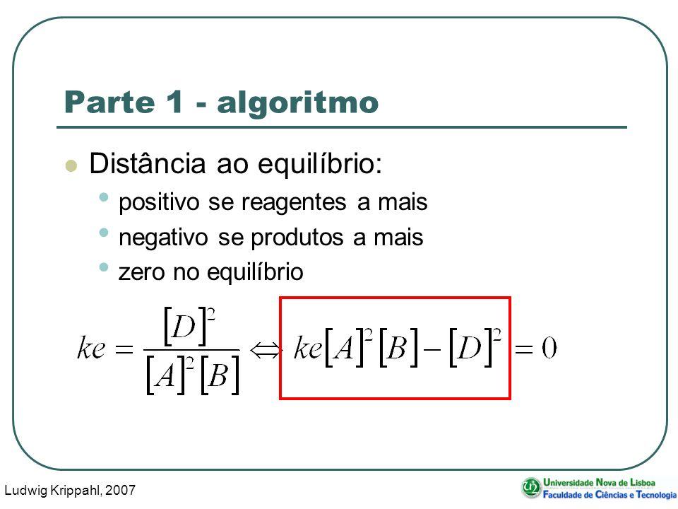 Ludwig Krippahl, 2007 23 Parte 1 - algoritmo Distância ao equilíbrio: positivo se reagentes a mais negativo se produtos a mais zero no equilíbrio