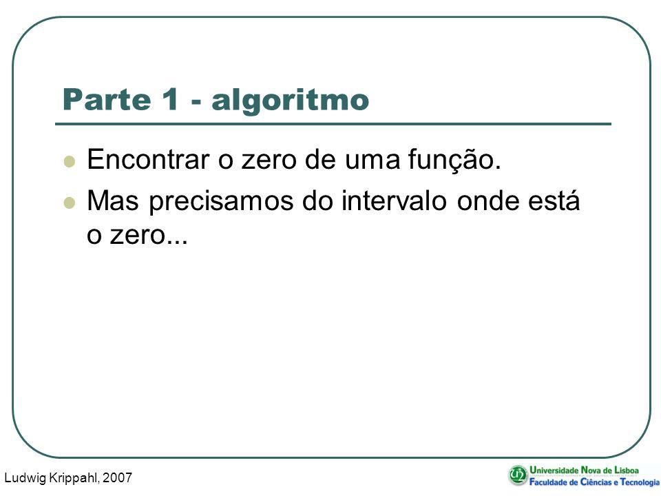 Ludwig Krippahl, 2007 25 Parte 1 - algoritmo Encontrar o zero de uma função.