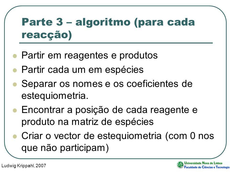 Ludwig Krippahl, 2007 41 Parte 3 – algoritmo (para cada reacção) Partir em reagentes e produtos Partir cada um em espécies Separar os nomes e os coeficientes de estequiometria.