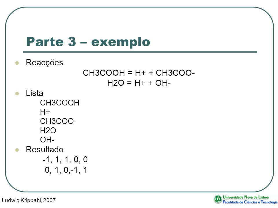 Ludwig Krippahl, 2007 42 Parte 3 – exemplo Reacções CH3COOH = H+ + CH3COO- H2O = H+ + OH- Lista CH3COOH H+ CH3COO- H2O OH- Resultado -1, 1, 1, 0, 0 0, 1, 0,-1, 1