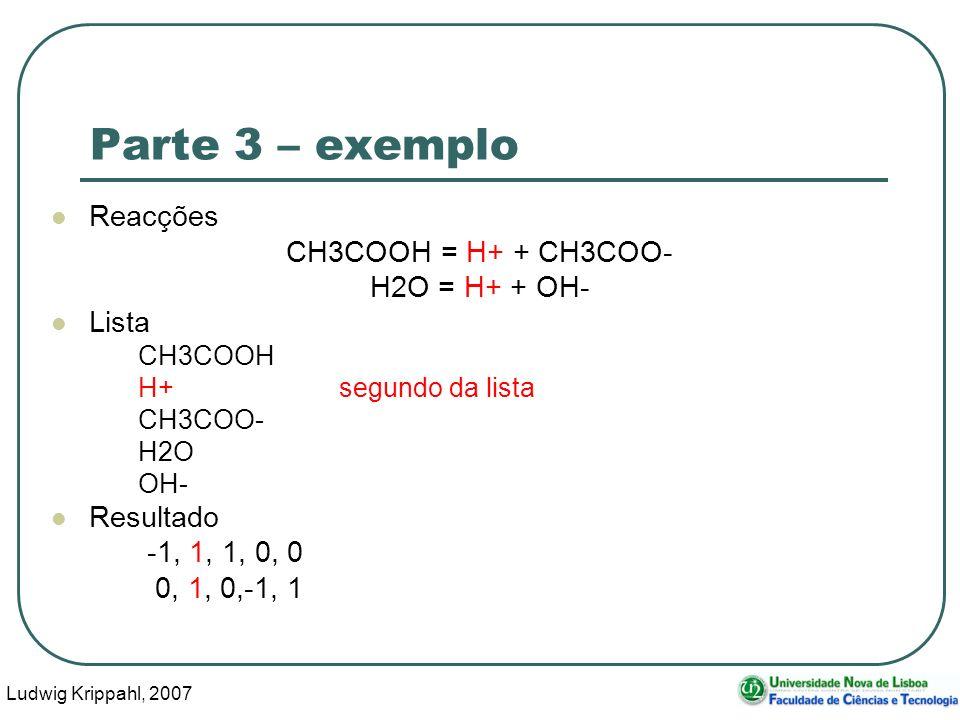 Ludwig Krippahl, 2007 44 Parte 3 – exemplo Reacções CH3COOH = H+ + CH3COO- H2O = H+ + OH- Lista CH3COOH H+segundo da lista CH3COO- H2O OH- Resultado -1, 1, 1, 0, 0 0, 1, 0,-1, 1