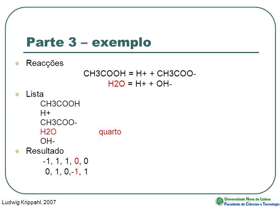 Ludwig Krippahl, 2007 46 Parte 3 – exemplo Reacções CH3COOH = H+ + CH3COO- H2O = H+ + OH- Lista CH3COOH H+ CH3COO- H2Oquarto OH- Resultado -1, 1, 1, 0, 0 0, 1, 0,-1, 1