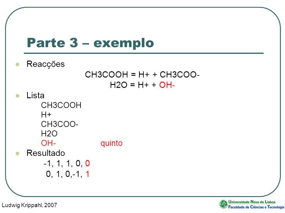Ludwig Krippahl, 2007 47 Parte 3 – exemplo Reacções CH3COOH = H+ + CH3COO- H2O = H+ + OH- Lista CH3COOH H+ CH3COO- H2O OH-quinto Resultado -1, 1, 1, 0, 0 0, 1, 0,-1, 1