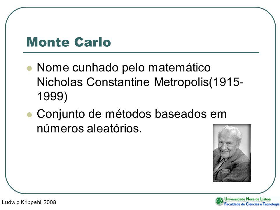 Ludwig Krippahl, 2008 3 Monte Carlo Nome cunhado pelo matemático Nicholas Constantine Metropolis(1915- 1999) Conjunto de métodos baseados em números aleatórios.