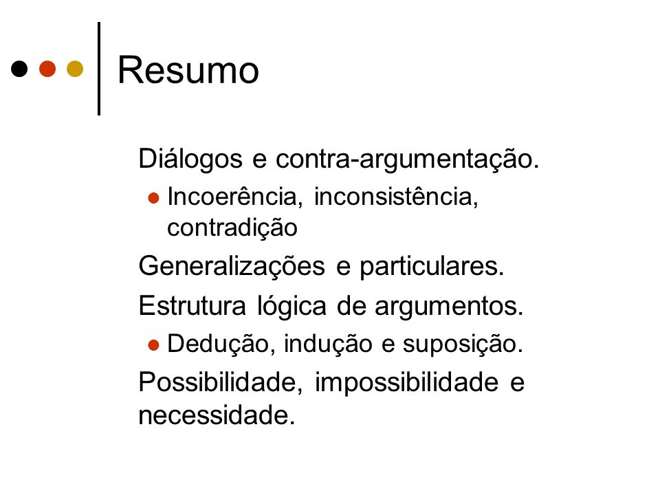 Resumo Diálogos e contra-argumentação. Incoerência, inconsistência, contradição Generalizações e particulares. Estrutura lógica de argumentos. Dedução